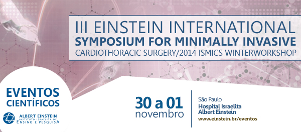 III Einstein International Symposium for Minimally Invasive Cardiothoracic Surgery 2014 ISMICS Winter Workshop  @ Moise Safra Auditorium -Hospital Israelita Albert Einstein / Octubre 30 al 01 Noviembre de 2014